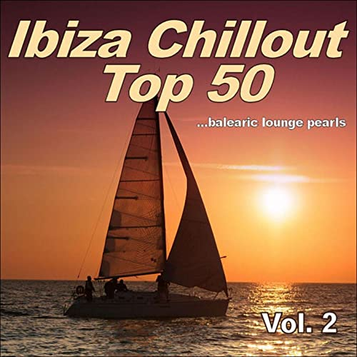 Amazon.com: Ibiza Chillout Top 50, Vol. 2 (Balearic Lounge ...