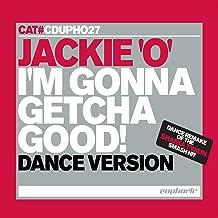 I'm Gonna Getcha Good! (Dance Version) - Single