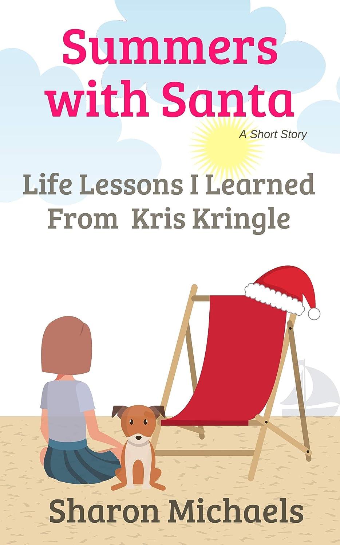 赤道災害かき混ぜるSummers with Santa: Life Lessons I Learned from Kris Kringle (English Edition)
