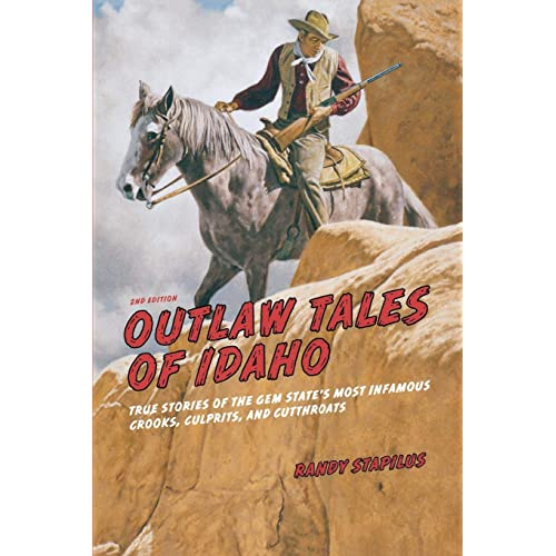 Outlaw Tales of Idaho: True Stories Of The Gem State's Most Infamous Crooks, Culprits, And Cutthroats