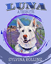 Luna - A Tribute: Musings from the Author about Her German Shepherd