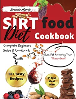 The Sirtfood diet Cookbook: The Ultimate Beginners Guide & Cookbook with 50+ Tasty Recipes! BurnFat Activating Your Skinny...
