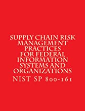 NIST SP 800-161 Supply Chain Risk Management Practices for Federal Information Systems and Organizations: April 2015