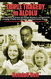 Triple Tragedy in Alcolu: The execution of 14-year-old George Stinney, Jr., accused of the murders of Betty June Binnicker...