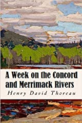 A Week on the Concord and Merrimack Rivers Henry David Thoreau: (Historical, Classics, Literature) [Annotated] Kindle Edition