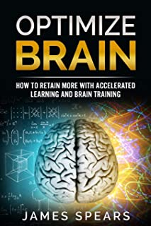 Optimize Brain: How To Retain More with Accelerated Learning and Brain Training.