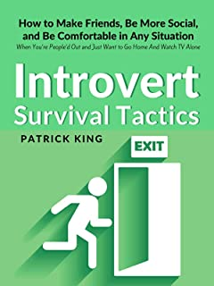 Introvert Survival Tactics: How to Make Friends, Be More Social, and Be Comfortable In Any Situation (When You're People'd...