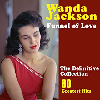 Funnel of Love: The Best of Wanda Jackson (80 Greatest Hits)