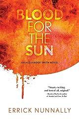 Blood for the Sun: An Alexander Smith Novel Kindle Edition
