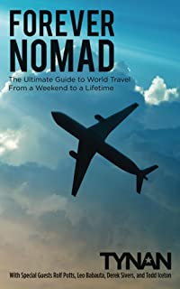 Forever Nomad: The Ultimate Guide to World Travel, From a Weekend to a Lifetime (Life Nomadic Book 2)