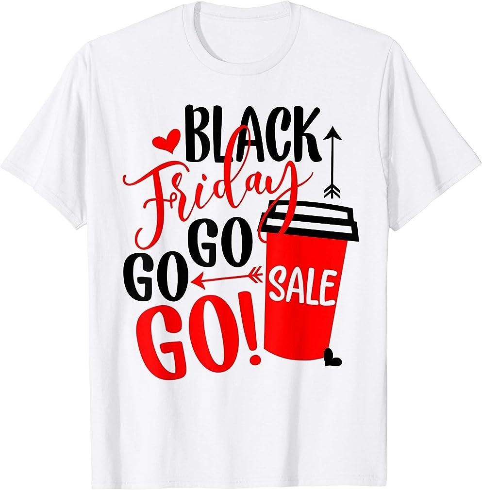 Black Friday Go Go Go November Shopping Season Fighting Gift T-shirt