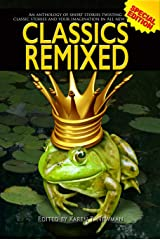Classics ReMixed: An anthology of new spins on classic tales. Kindle Edition