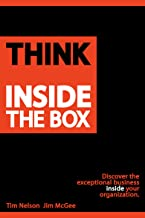 Think Inside The Box: Discover the exceptional business inside your organization