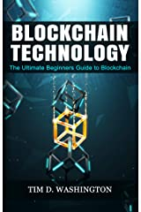 BLOCKCHAIN TECHNOLOGY: The Ultimate Beginners Guide to Blockchain (English Edition) eBook Kindle
