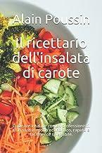 Il ricettario dell'insalata di carote: Cucinare insalate come i professionisti. Cucinare in modo economico, rapido e facil...