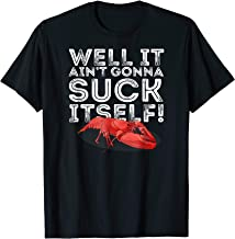 Well It Ain't Gonna Suck Itself Crawfish Boil Cajun Tshirt