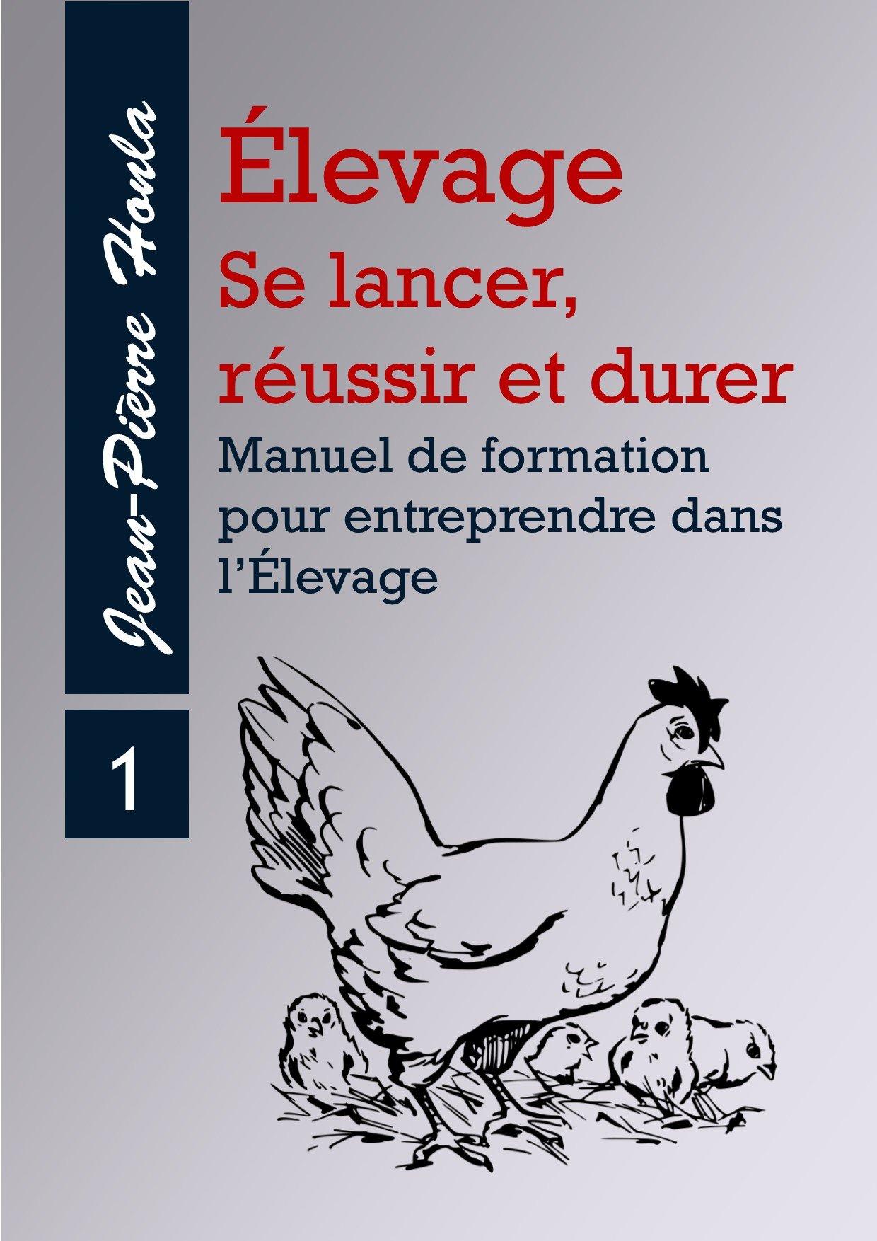 ÉLEVAGE - SE LANCER, RÉUSSIR ET DURER: Manuel de formation pour entreprendre dans l'Élevage (Vol t. 1) (French Edition)