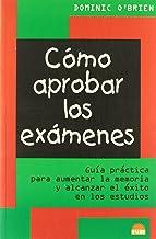 Como aprobar los examenes / How to Pass Exams: Guia practica para aumentar la memoria y alcanzar el exito en los estudios