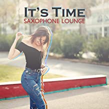 It's Time: Saxophone Lounge, Smooth Background Jazz, Bossa, Ballads & Entertainment