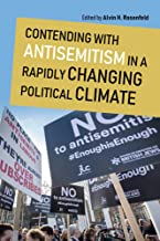 Contending with Antisemitism in a Rapidly Changing Political Climate (Studies in Antisemitism)