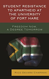 Student Resistance to Apartheid at the University of Fort Hare: Freedom Now, a Degree Tomorrow