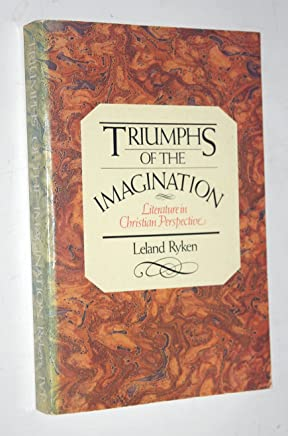 Triumphs of the Imagination: Literature in Christian Perspective by Leland Ryken (1979-08-02)