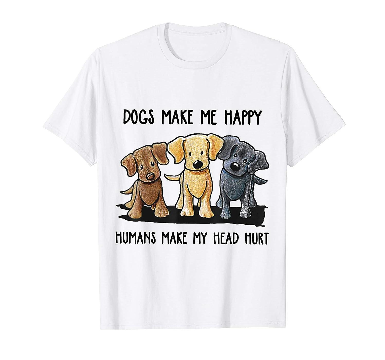 Dogs Makes Me Happy Humans Make My Head Hurt Shirt