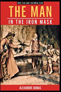 The Man in the Iron Mask by Alexandre Dumas: Novel Plus Lang's Historical Essay (Annotated)