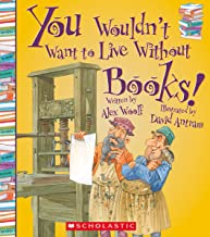 You Wouldn't Want to Live Without Books! (You Wouldn't Want to Live Without…)