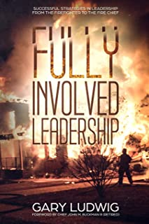 Fully Involved Leadership: Successful Strategies in Leadership from the Firefighter to the Fire Chief
