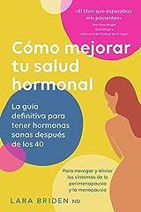 Cómo mejorar tu salud hormonal: La guía definitiva para tener hormonas sanas después de los 40 (Spanish Edition) Formato Kindle