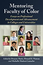 Mentoring Faculty of Color: Essays on Professional Development and Advancement in Colleges and Universities