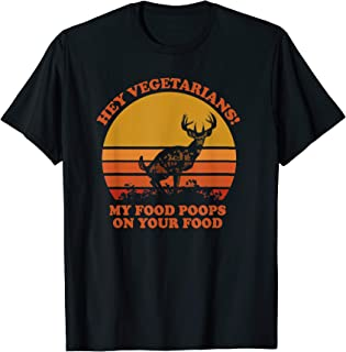 Hey Vegetarians My Food Poops on Your Food T-Shirt