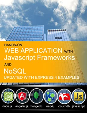 Hands-On Web Application with Javascript Frameworks and NoSQL: Collective knowledge from Programmer to Programmer