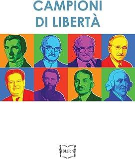 Campioni di libertà. Adam Smith, Frédéric Bastiat, Carl Menger, Luigi Einaudi, Ludwig von Mises, Friedrich A. von Hayek, M...
