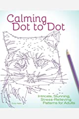 Calming Dot to Dot: Intricate, Stunning, Stress-Relieving Patterns for Adults Paperback