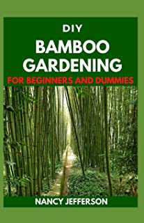 DIY Bamboo Gardening For Beginners and Dummies: Perfect Manual For Creating a Bamboo Garden