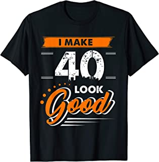 40th Birthday Gifts I Make 40 Years Old Look Good D1 T-Shirt