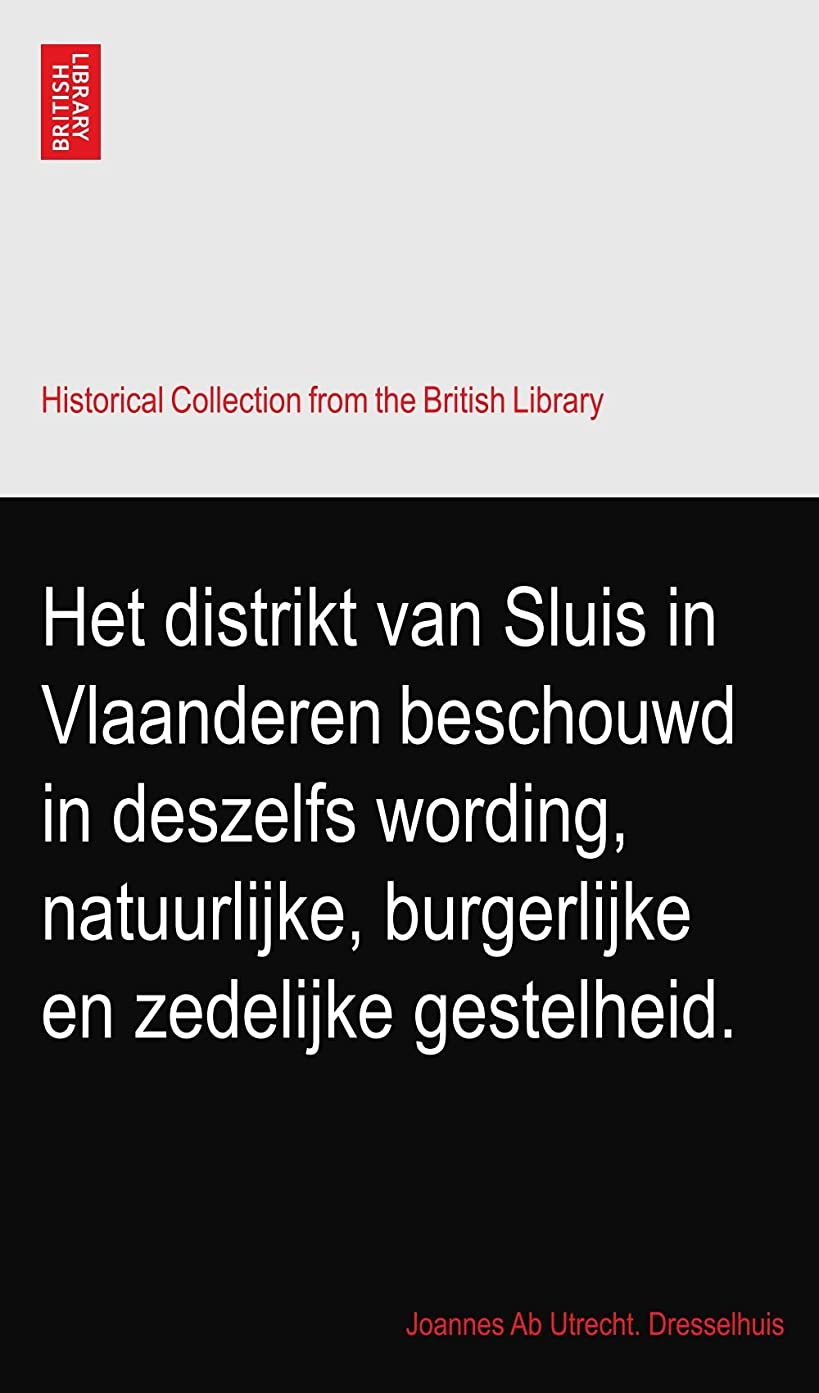 挨拶する長くする注目すべきHet distrikt van Sluis in Vlaanderen beschouwd in deszelfs wording, natuurlijke, burgerlijke en zedelijke gestelheid.