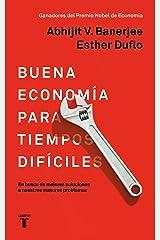 Buena economía para tiempos difíciles: En busca de mejores soluciones a nuestros mayores problemas (Spanish Edition) Kindle Edition