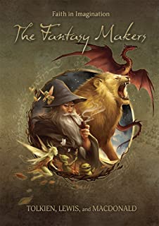 The Fantasy Makers: Tolkien, Lewis, and MacDonald