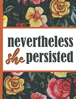 Flower Bloom: Nevertheless She Persisted Woman Hero Watercolor Rose Flower Bloom Foral Composition Notebook Lightly Lined Pages Daily Journal Blank ... Gifts for Woman Nature Lovers Gentle Spirits