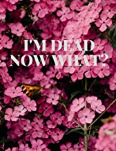 I'm Dead Now What?: Everything You Need to Know When I'm Gone End of Life Planner ,Guide to the End of life,My Final Thoug...
