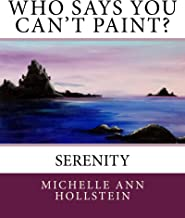 Who Says You Can't Paint? Serenity: Serenity (English Edition)