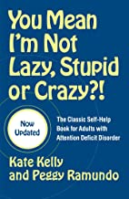 You Mean I'm Not Lazy, Stupid or Crazy?!: The Classic Self-Help Book for Adults with Attention Deficit Disorder (The Class...