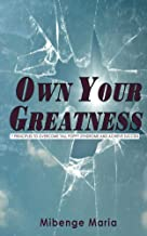 Own Your Greatness: 7 Principles To Overcome Tall Poppy Syndrome And Achieve Success