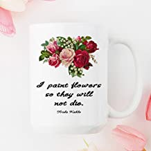 I paint flowers so they will not die Mug, Frida Kahlo Quote, Inspirational-15OZ Coffee Mug