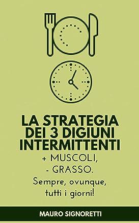 La strategia dei 3 Digiuni Intermittenti: Personalizza in base al tuo stato di mente, obiettivi e stile di vita (Il Segreto dei Centenari Vol. 4)