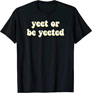 Yeet or Be Yeeted - Funny Dank Quotation and Meme T-Shirt
