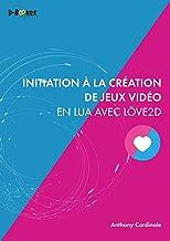 Livres Initiation à la création de jeux vidéo en Lua avec Löve2D PDF